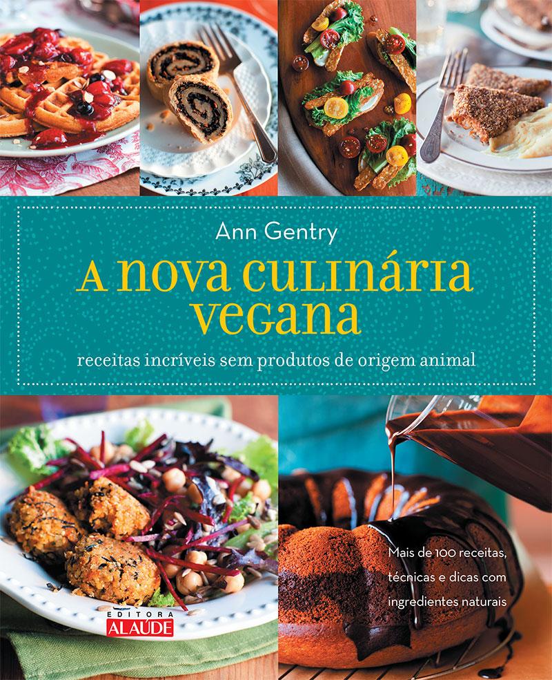 A nova culinária vegana baixa - Receitas sem carne, ovos, leite ou derivados